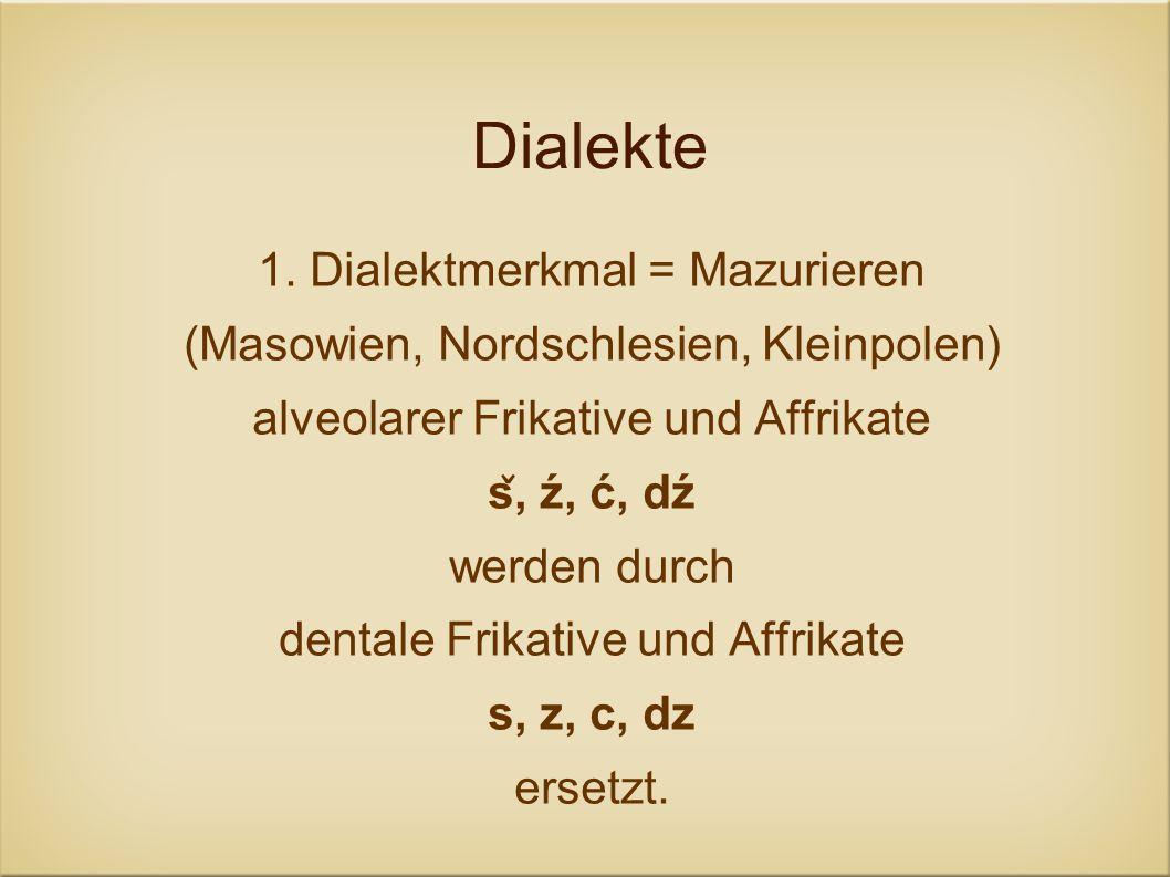 Dialekte 1. Dialektmerkmal = Mazurieren