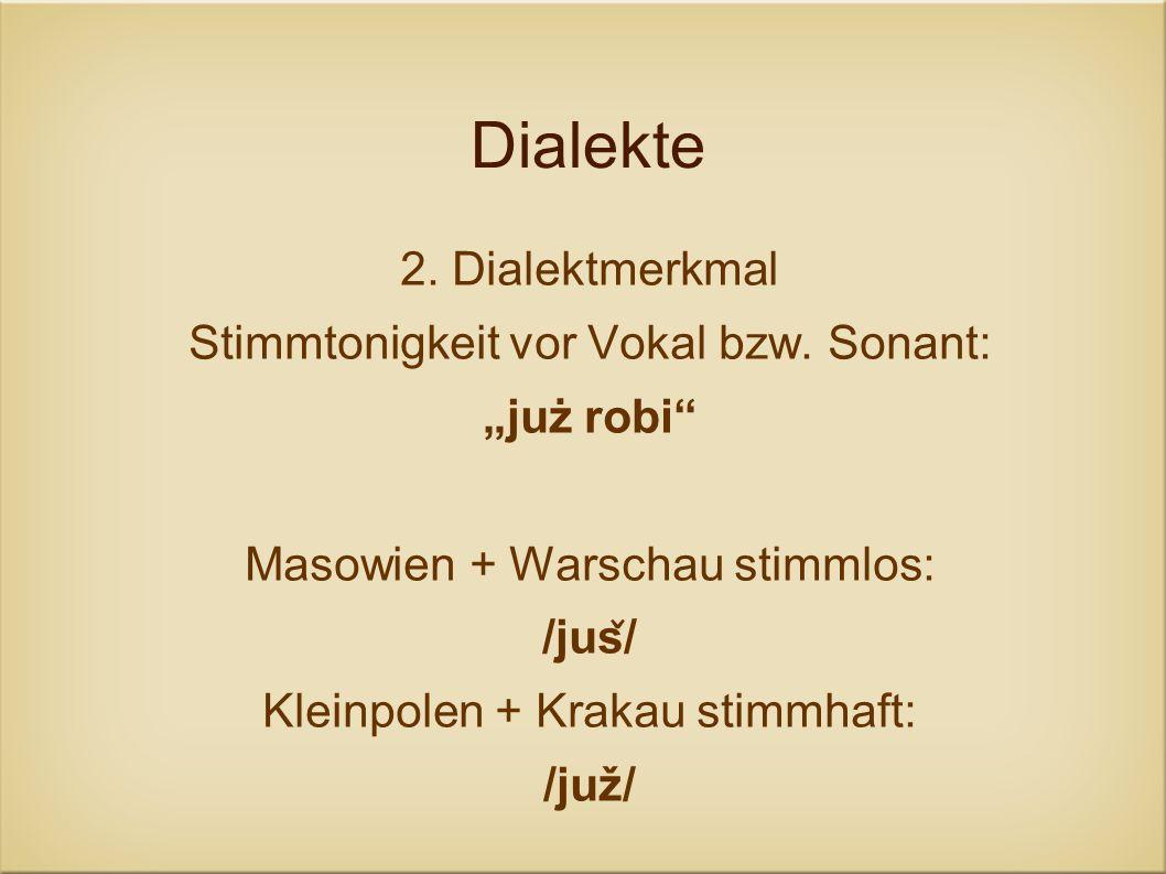 Dialekte 2. Dialektmerkmal Stimmtonigkeit vor Vokal bzw. Sonant: