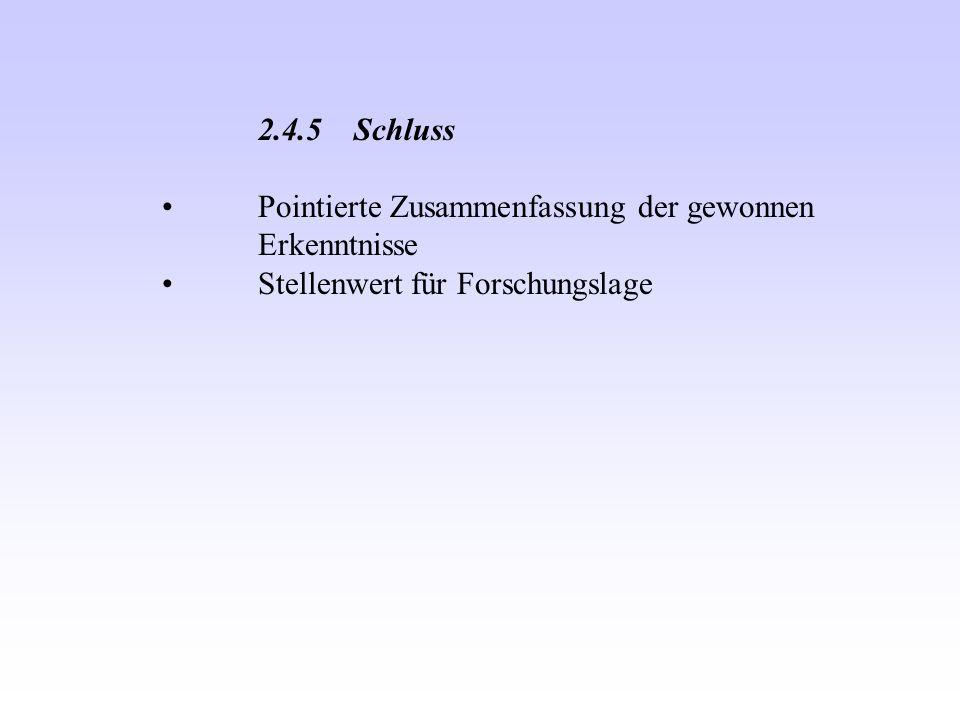2.4.5 Schluss Pointierte Zusammenfassung der gewonnen Erkenntnisse Stellenwert für Forschungslage