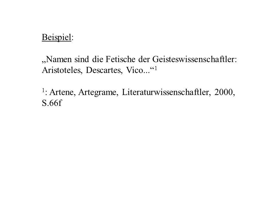"""Beispiel: """"Namen sind die Fetische der Geisteswissenschaftler: Aristoteles, Descartes, Vico... 1."""