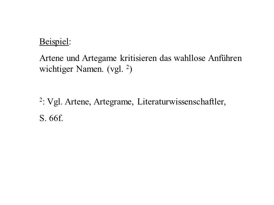 Beispiel: Artene und Artegame kritisieren das wahllose Anführen wichtiger Namen. (vgl. 2) 2: Vgl. Artene, Artegrame, Literaturwissenschaftler,