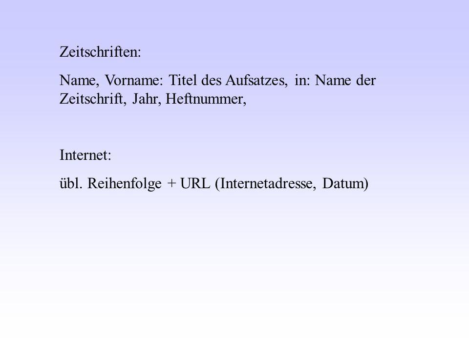 Zeitschriften: Name, Vorname: Titel des Aufsatzes, in: Name der Zeitschrift, Jahr, Heftnummer, Internet: