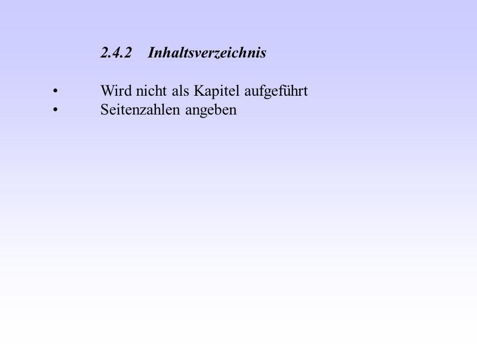 2.4.2 Inhaltsverzeichnis Wird nicht als Kapitel aufgeführt Seitenzahlen angeben
