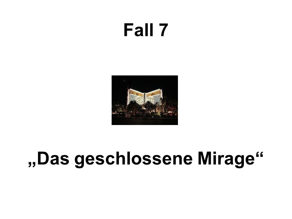 """Fall 7 """"Das geschlossene Mirage"""