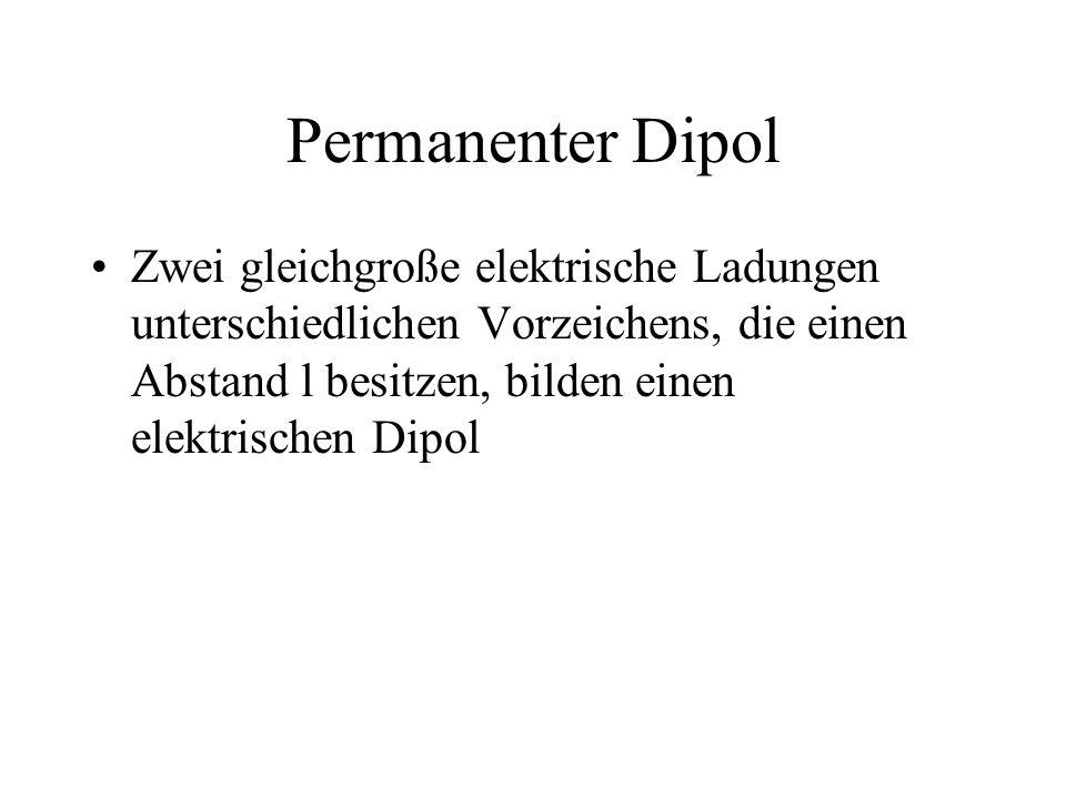 Permanenter Dipol Zwei gleichgroße elektrische Ladungen unterschiedlichen Vorzeichens, die einen Abstand l besitzen, bilden einen elektrischen Dipol.
