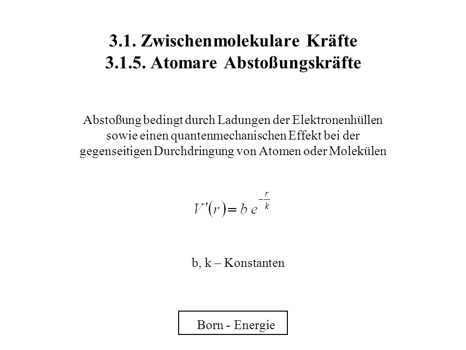 3.1. Zwischenmolekulare Kräfte 3.1.5. Atomare Abstoßungskräfte