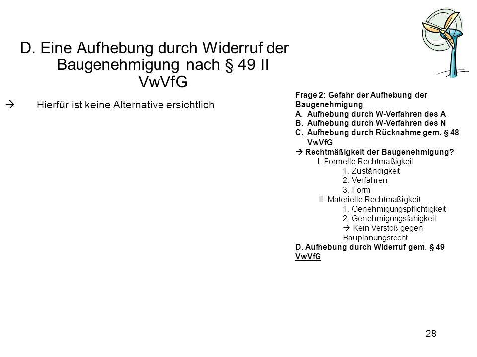 D. Eine Aufhebung durch Widerruf der Baugenehmigung nach § 49 II VwVfG
