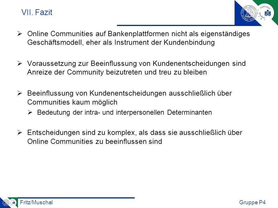 VII. Fazit Online Communities auf Bankenplattformen nicht als eigenständiges Geschäftsmodell, eher als Instrument der Kundenbindung.