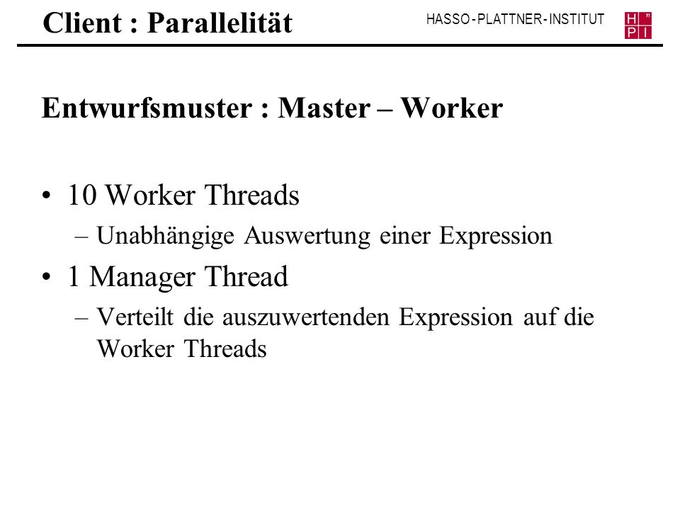 Entwurfsmuster : Master – Worker 10 Worker Threads 1 Manager Thread