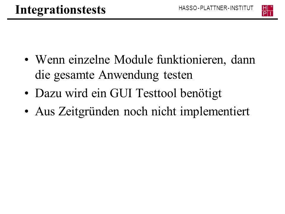 Integrationstests Wenn einzelne Module funktionieren, dann die gesamte Anwendung testen. Dazu wird ein GUI Testtool benötigt.