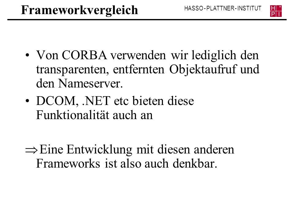 Frameworkvergleich Von CORBA verwenden wir lediglich den transparenten, entfernten Objektaufruf und den Nameserver.