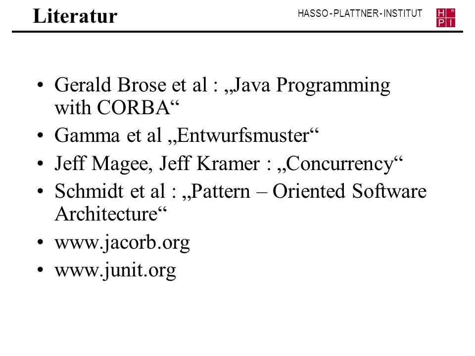"Literatur Gerald Brose et al : ""Java Programming with CORBA Gamma et al ""Entwurfsmuster Jeff Magee, Jeff Kramer : ""Concurrency"