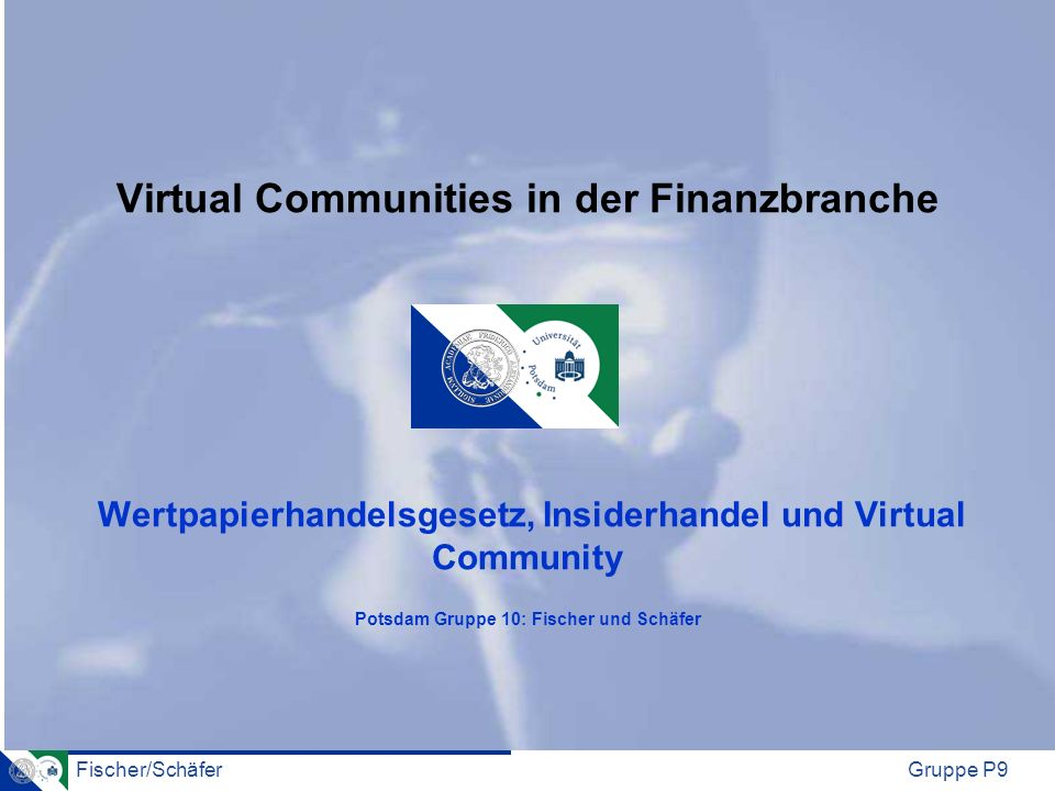 Virtual Communities in der Finanzbranche Wertpapierhandelsgesetz, Insiderhandel und Virtual Community Potsdam Gruppe 10: Fischer und Schäfer