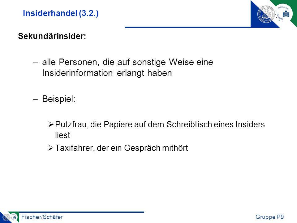 Insiderhandel (3.2.) Sekundärinsider: alle Personen, die auf sonstige Weise eine Insiderinformation erlangt haben.