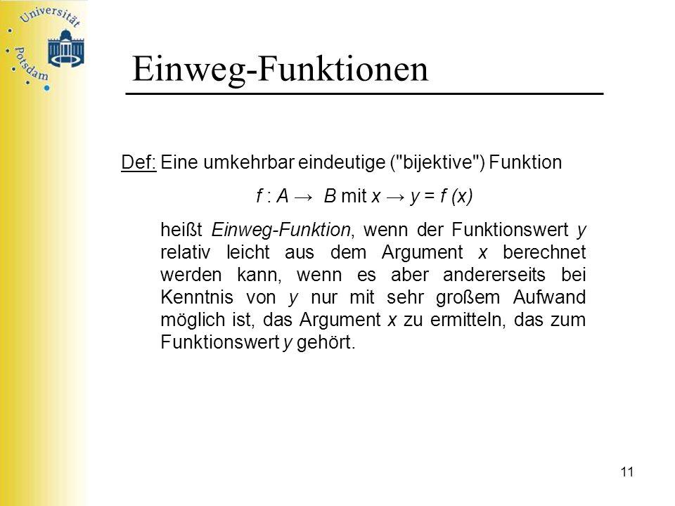 Einweg-Funktionen Def: Eine umkehrbar eindeutige ( bijektive ) Funktion. f : A → B mit x → y = f (x)