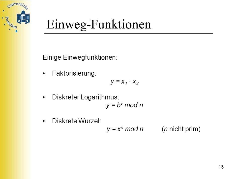 Einweg-Funktionen Einige Einwegfunktionen: Faktorisierung: y = x1 ∙ x2