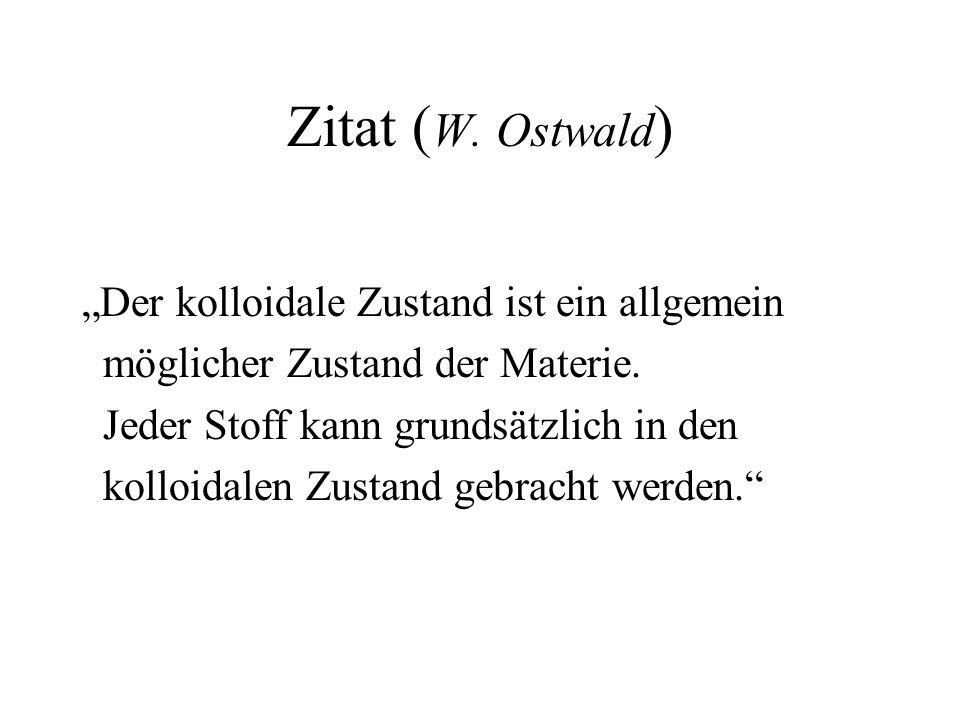 """Zitat (W. Ostwald) """"Der kolloidale Zustand ist ein allgemein"""