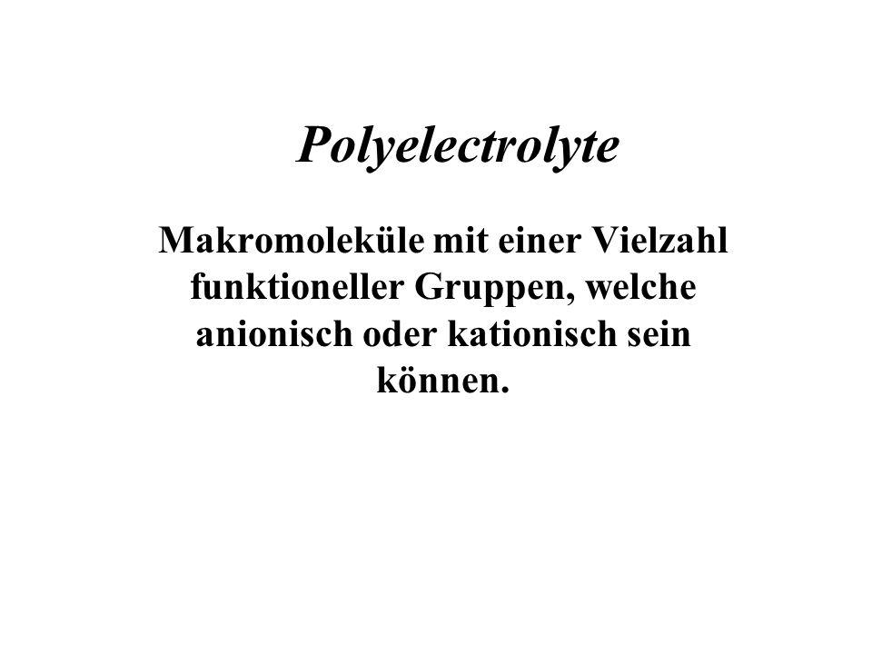 Polyelectrolyte Makromoleküle mit einer Vielzahl funktioneller Gruppen, welche anionisch oder kationisch sein können.