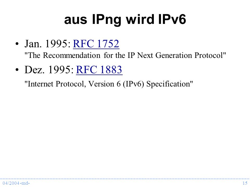 aus IPng wird IPv6Jan. 1995: RFC 1752 The Recommendation for the IP Next Generation Protocol