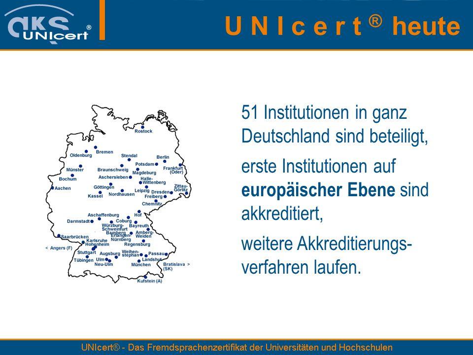 U N I c e r t ® heute 51 Institutionen in ganz
