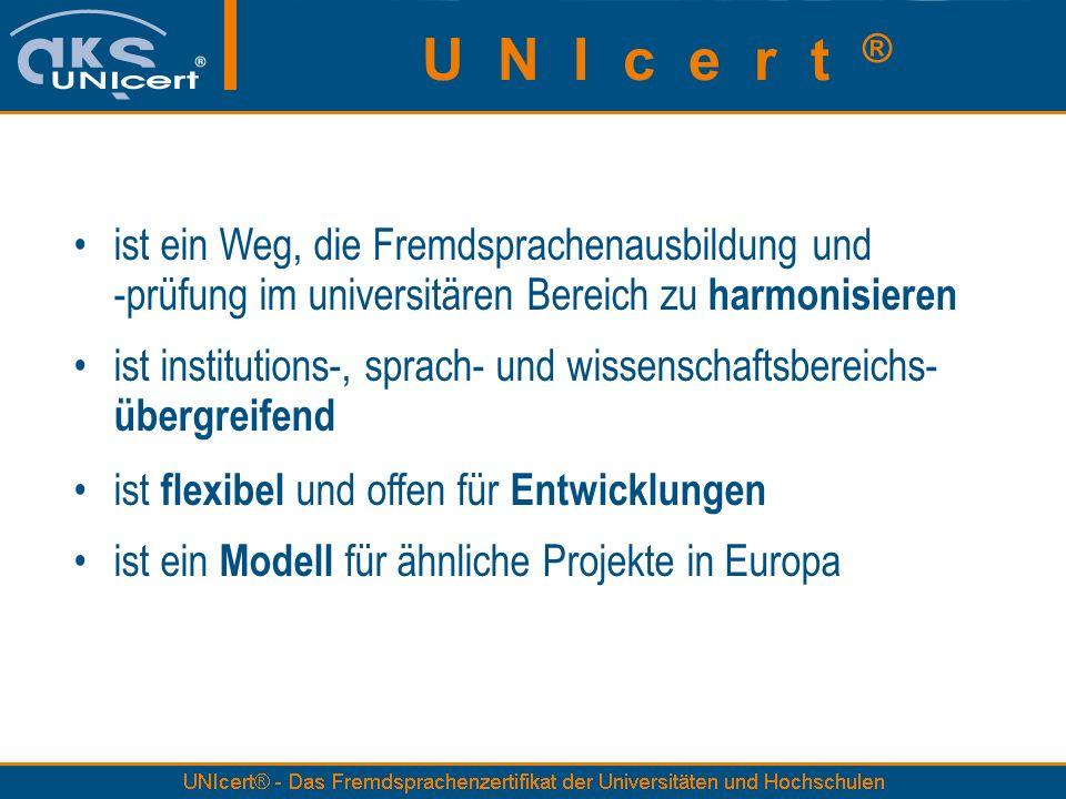 U N I c e r t ® ist ein Weg, die Fremdsprachenausbildung und -prüfung im universitären Bereich zu harmonisieren.