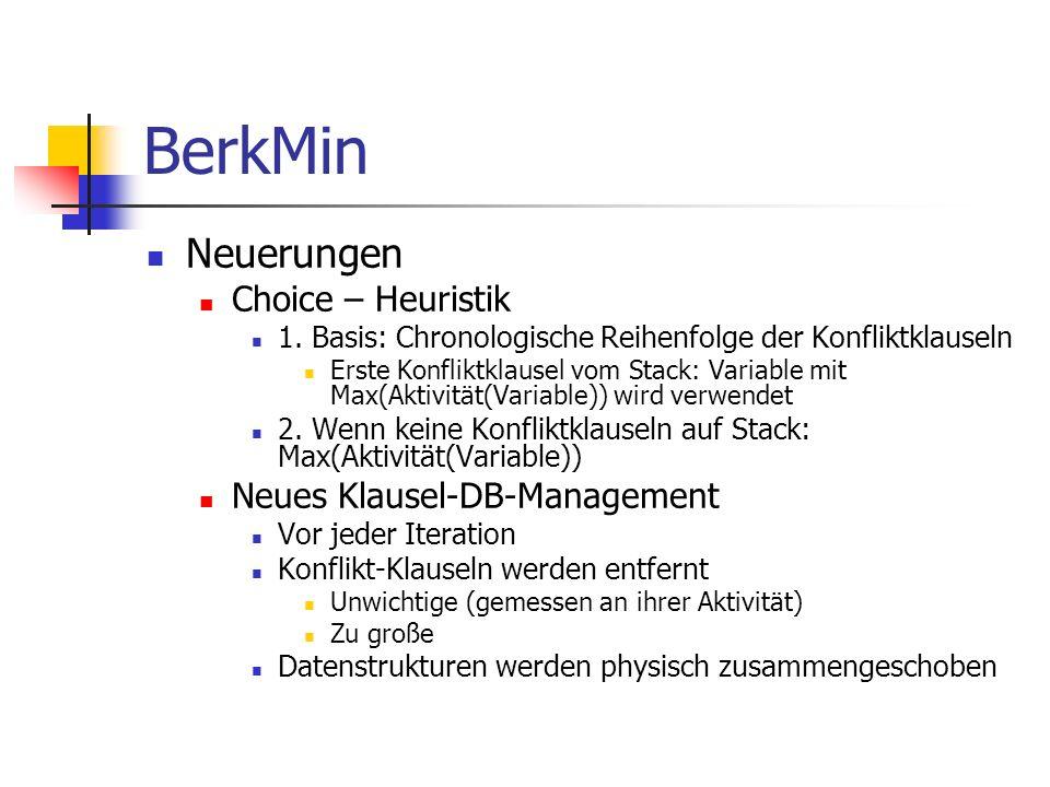 BerkMin Neuerungen Choice – Heuristik Neues Klausel-DB-Management