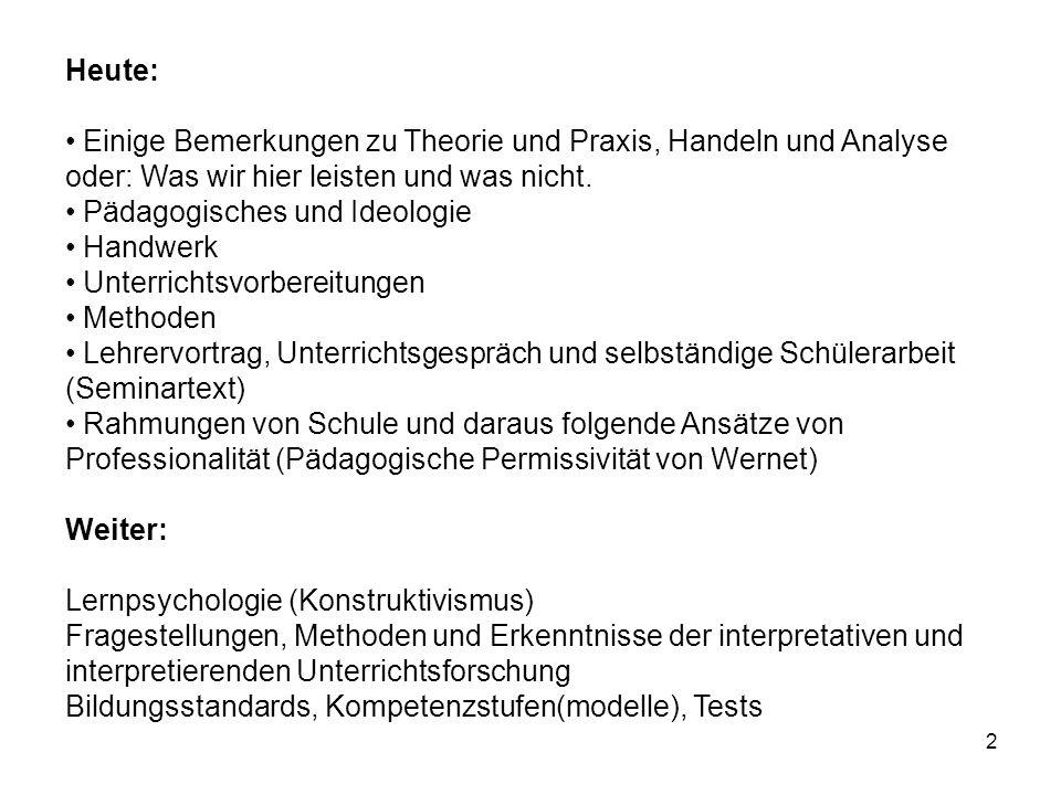 Heute: Einige Bemerkungen zu Theorie und Praxis, Handeln und Analyse oder: Was wir hier leisten und was nicht.
