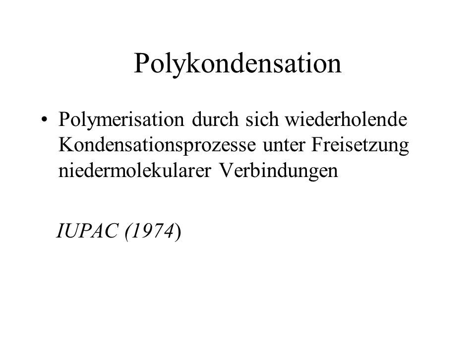 Polykondensation Polymerisation durch sich wiederholende Kondensationsprozesse unter Freisetzung niedermolekularer Verbindungen.