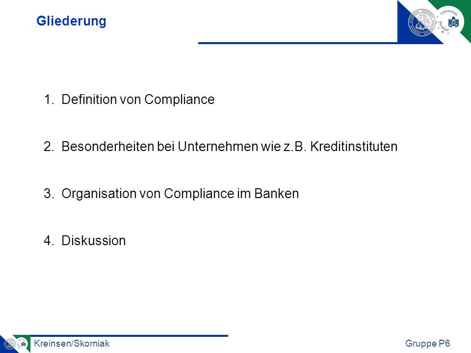 Gliederung Definition von Compliance. Besonderheiten bei Unternehmen wie z.B. Kreditinstituten. Organisation von Compliance im Banken.