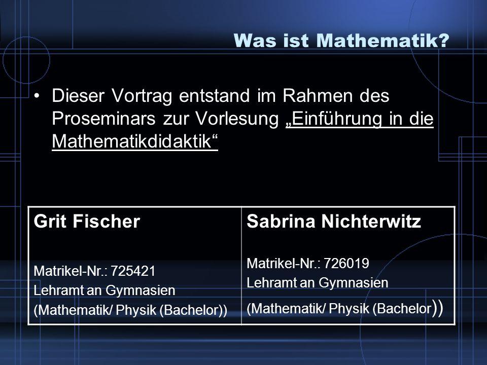 """Was ist Mathematik Dieser Vortrag entstand im Rahmen des Proseminars zur Vorlesung """"Einführung in die Mathematikdidaktik"""