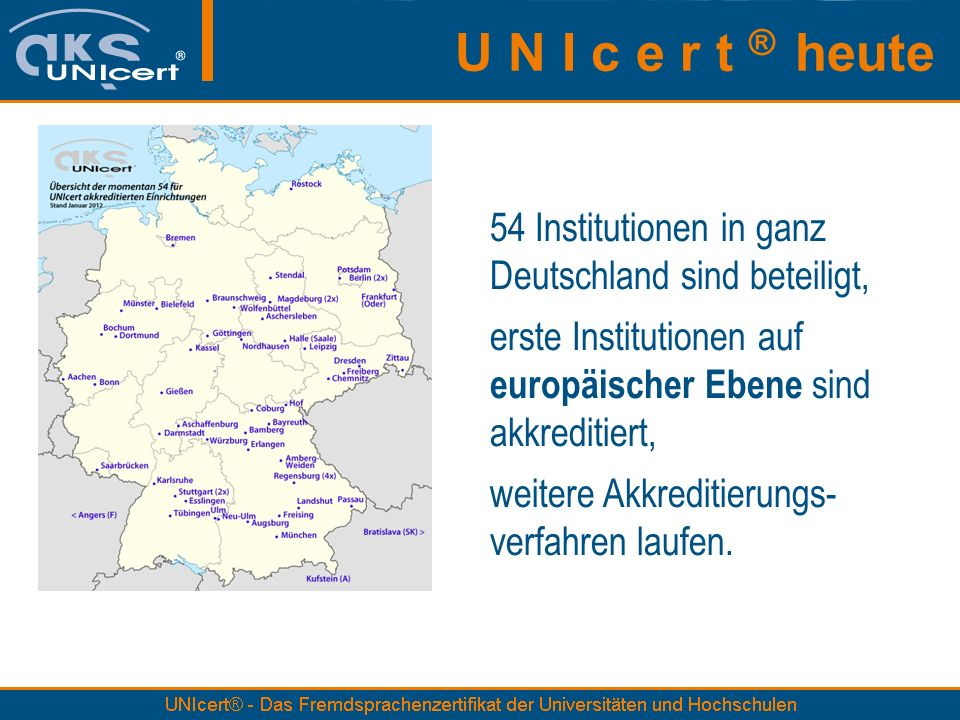 U N I c e r t ® heute 54 Institutionen in ganz