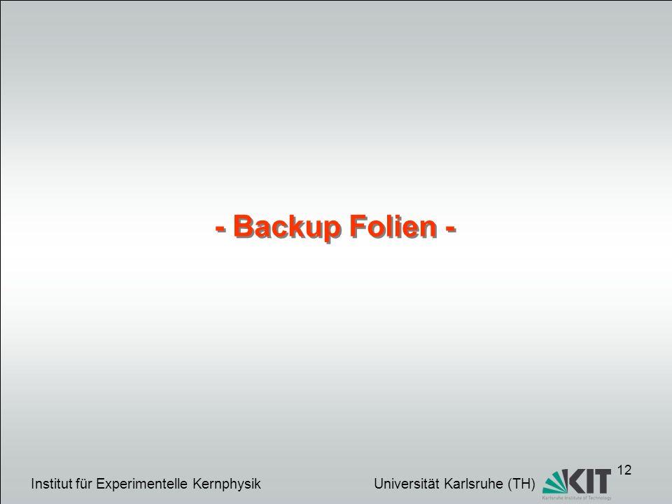 - Backup Folien - Institut für Experimentelle Kernphysik Universität Karlsruhe (TH)