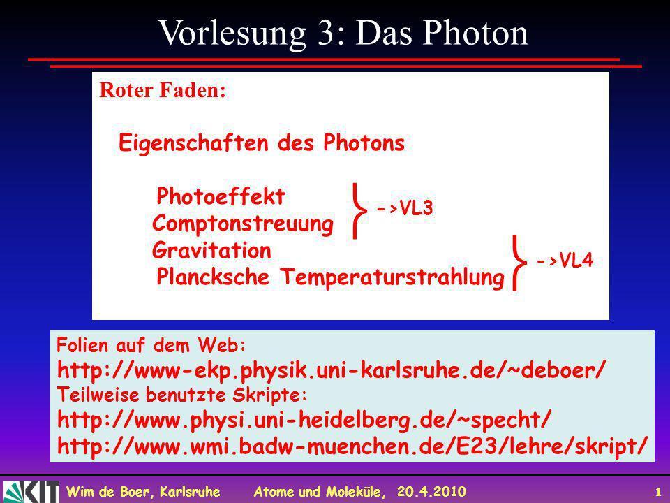   Vorlesung 3: Das Photon Roter Faden: Eigenschaften des Photons