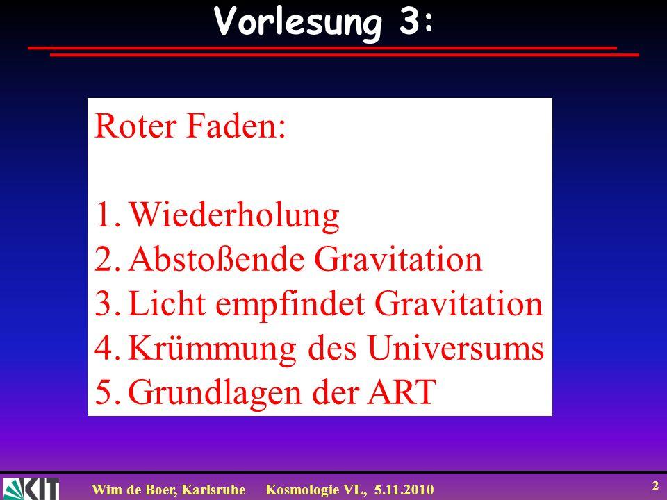 Vorlesung 3: Roter Faden: Wiederholung. Abstoßende Gravitation. Licht empfindet Gravitation. Krümmung des Universums.