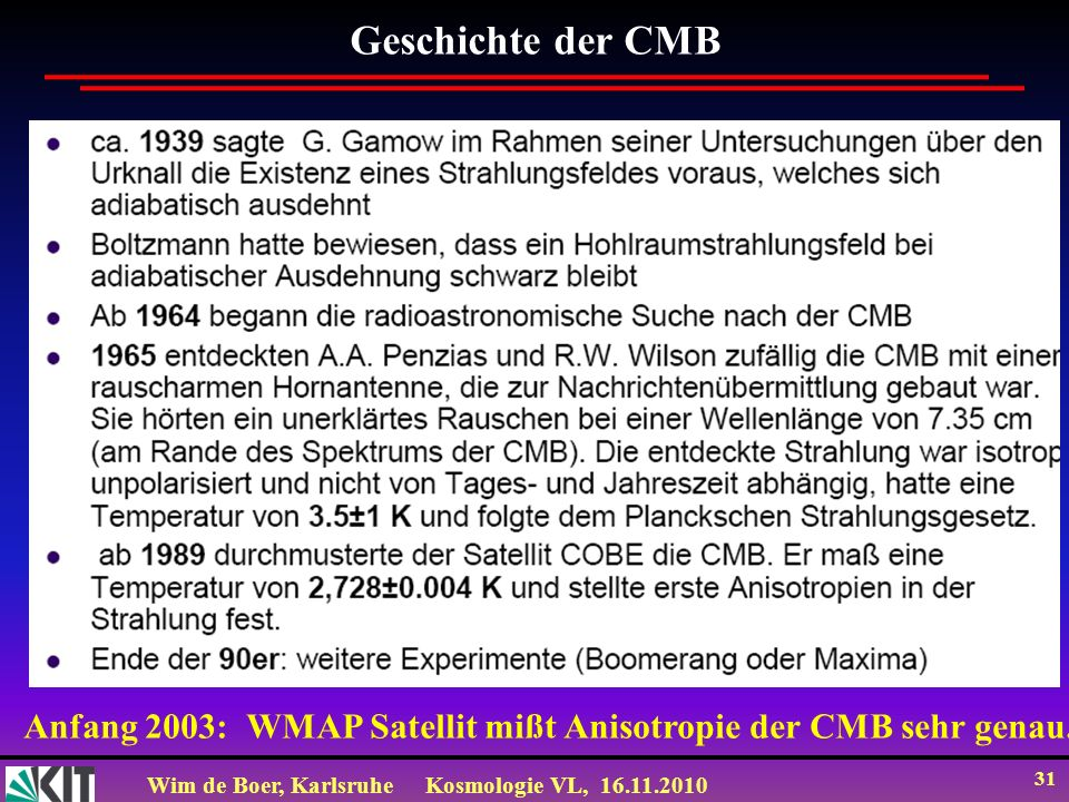 Geschichte der CMB Anfang 2003: WMAP Satellit mißt Anisotropie der CMB sehr genau.