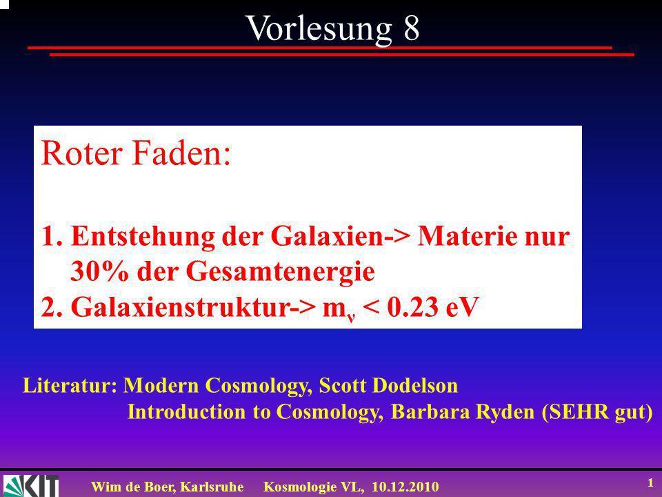 Vorlesung 8 Roter Faden: 1. Entstehung der Galaxien-> Materie nur