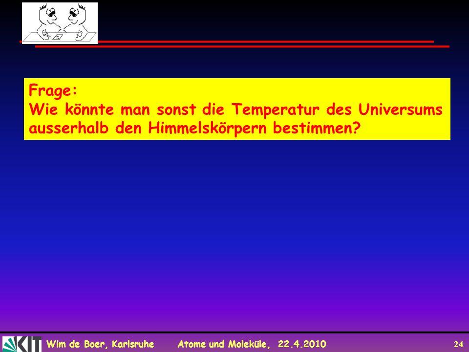 Frage: Wie könnte man sonst die Temperatur des Universums ausserhalb den Himmelskörpern bestimmen