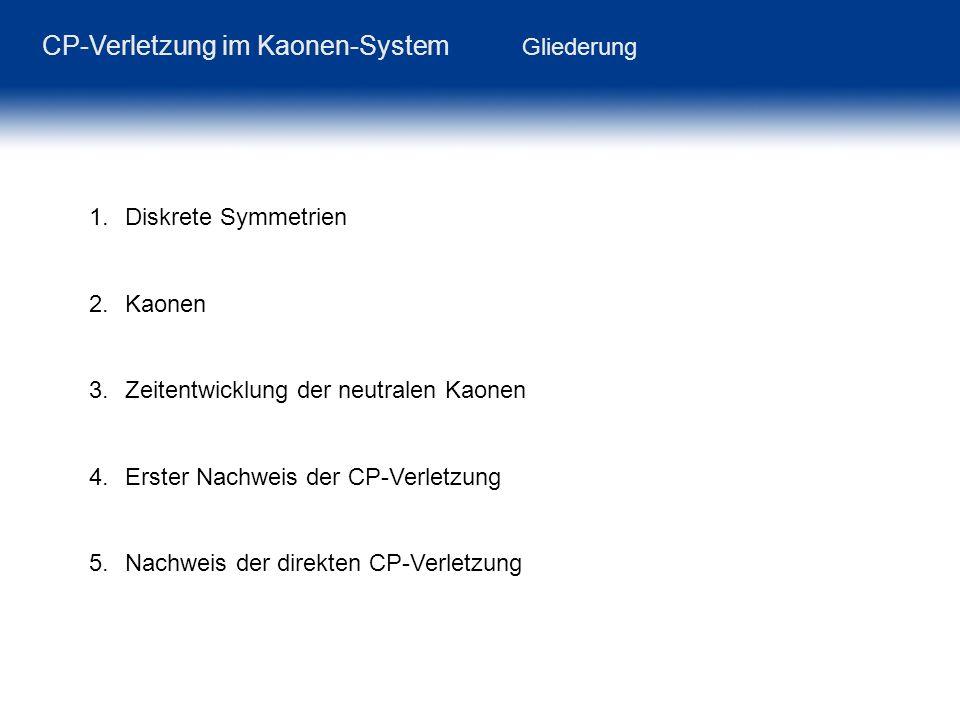 CP-Verletzung im Kaonen-System Gliederung