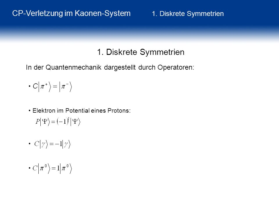 CP-Verletzung im Kaonen-System 1. Diskrete Symmetrien