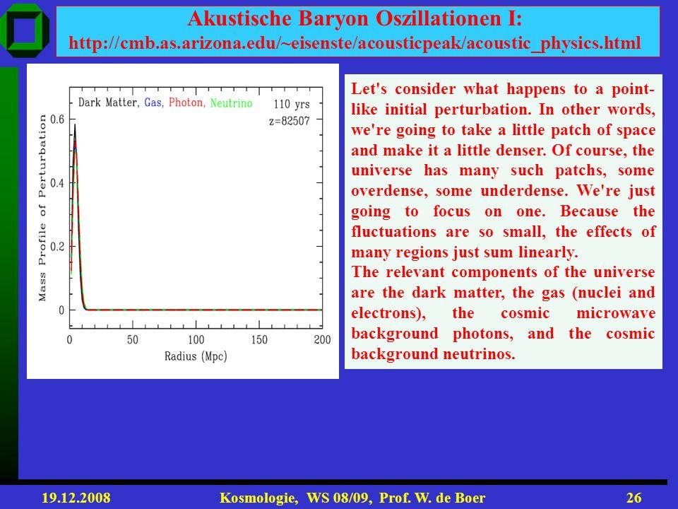 Akustische Baryon Oszillationen I: http://cmb. as. arizona