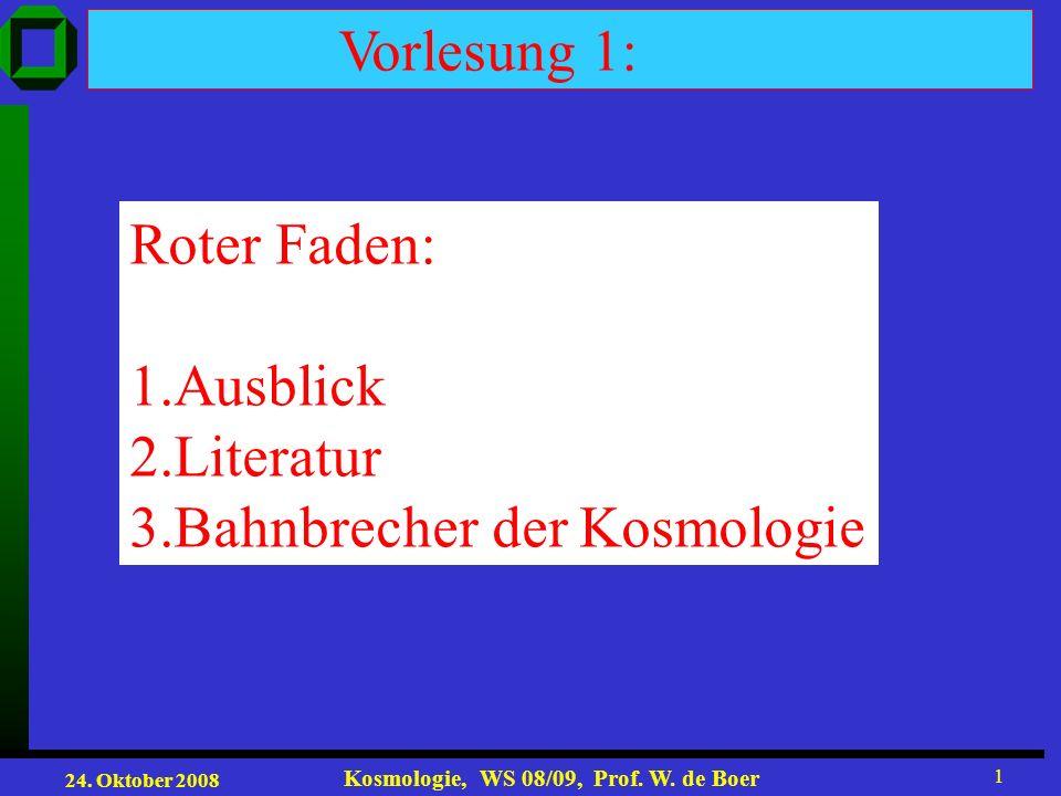 Vorlesung 1: Roter Faden: 1.Ausblick 2.Literatur 3.Bahnbrecher der Kosmologie