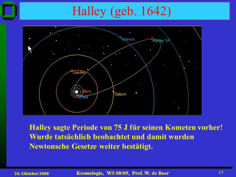Halley (geb. 1642) Halley sagte Periode von 75 J für seinen Kometen vorher! Wurde tatsächlich beobachtet und damit wurden.