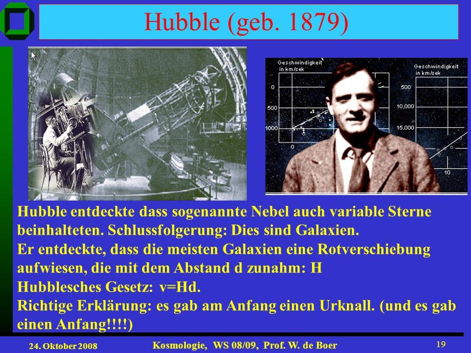 Hubble (geb. 1879) Hubble entdeckte dass sogenannte Nebel auch variable Sterne. beinhalteten. Schlussfolgerung: Dies sind Galaxien.