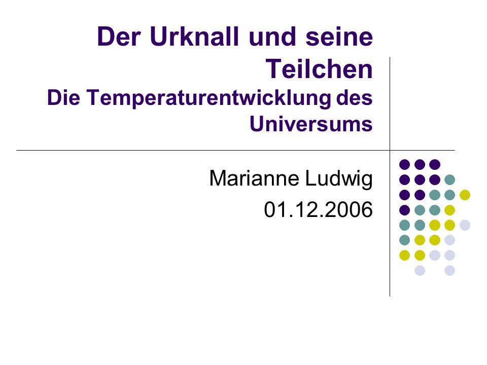 Der Urknall und seine Teilchen Die Temperaturentwicklung des Universums