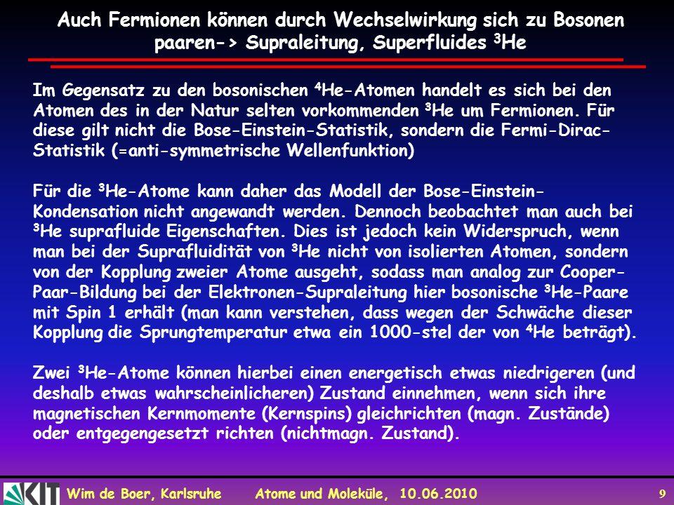 Auch Fermionen können durch Wechselwirkung sich zu Bosonen paaren-> Supraleitung, Superfluides 3He
