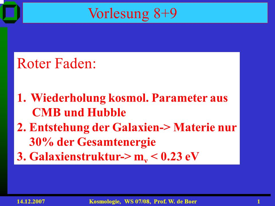 Vorlesung 8+9 Roter Faden: Wiederholung kosmol. Parameter aus