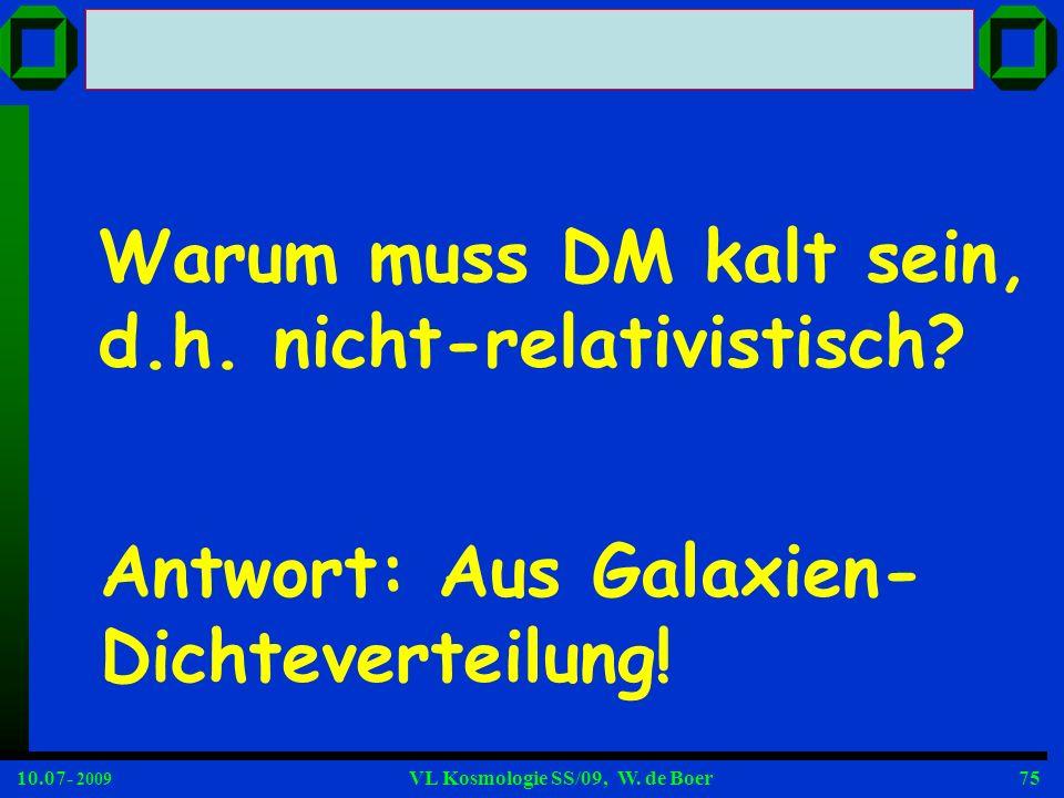 Warum muss DM kalt sein, d.h. nicht-relativistisch Antwort: Aus Galaxien- Dichteverteilung!