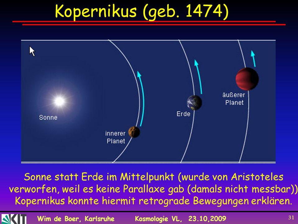 Kopernikus (geb. 1474) Sonne statt Erde im Mittelpunkt (wurde von Aristoteles. verworfen, weil es keine Parallaxe gab (damals nicht messbar))