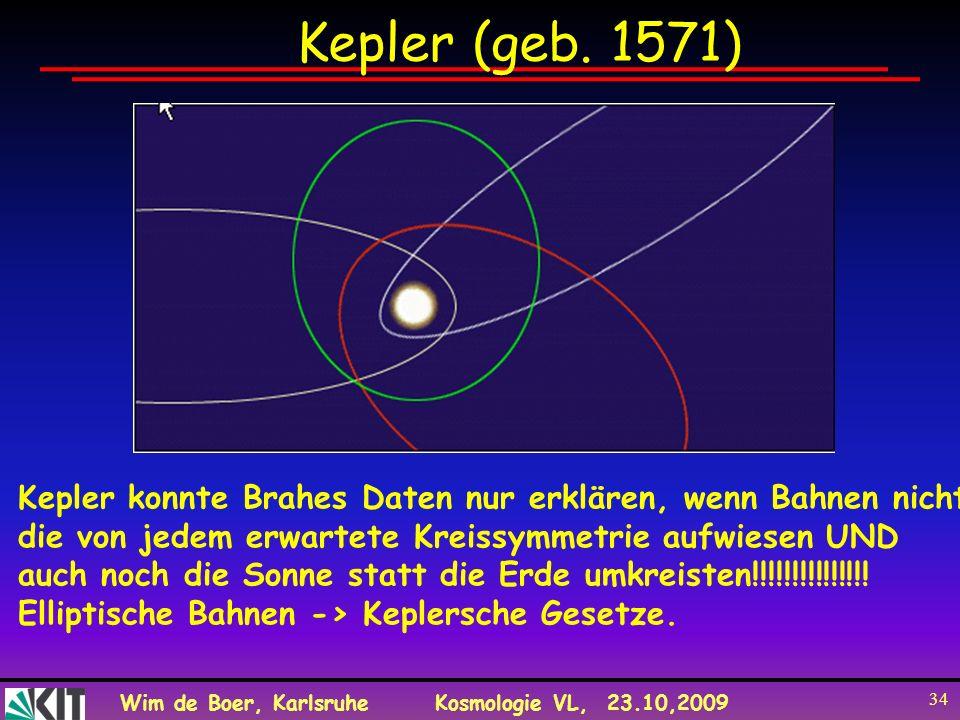 Kepler (geb. 1571) Kepler konnte Brahes Daten nur erklären, wenn Bahnen nicht. die von jedem erwartete Kreissymmetrie aufwiesen UND.