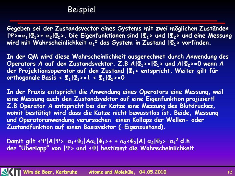 Beispiel Gegeben sei der Zustandsvector eines Systems mit zwei möglichen Zuständen.